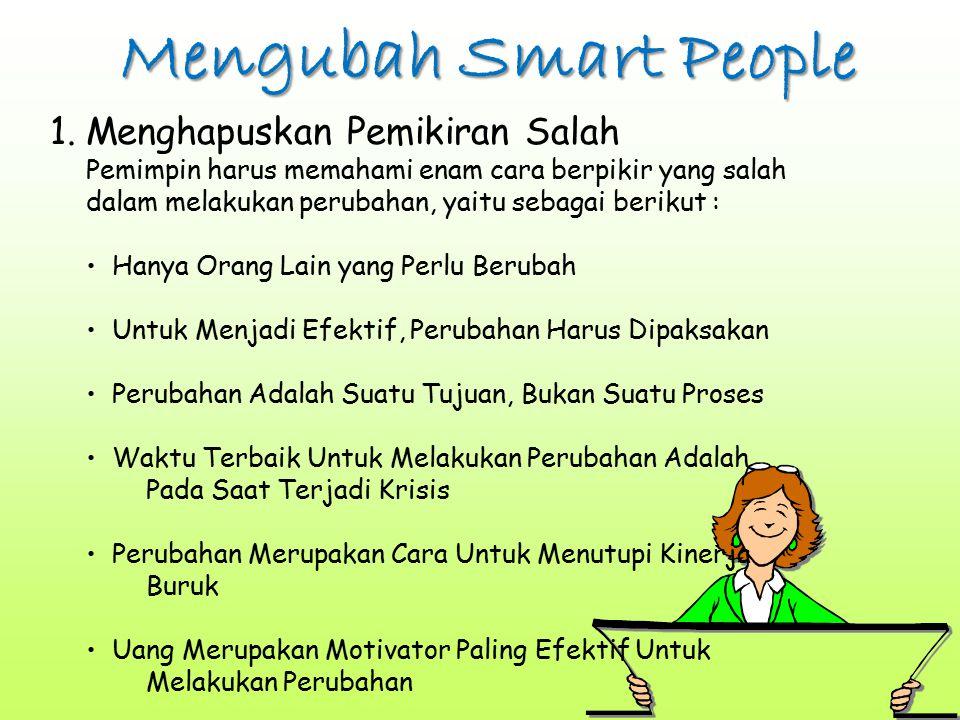 Mengubah Smart People 1.Menghapuskan Pemikiran Salah Pemimpin harus memahami enam cara berpikir yang salah dalam melakukan perubahan, yaitu sebagai be