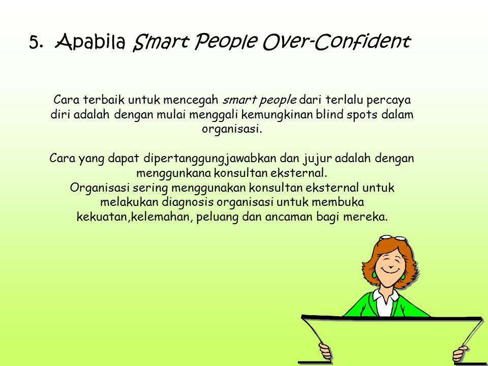 5. Apabila Smart People Over-Confident Cara terbaik untuk mencegah smart people dari terlalu percaya diri adalah dengan mulai menggali kemungkinan bli