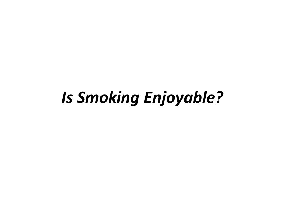 Is Smoking Enjoyable?