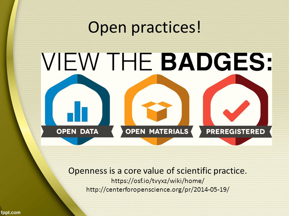Open practices! Openness is a core value of scientific practice. https://osf.io/tvyxz/wiki/home/ http://centerforopenscience.org/pr/2014-05-19/