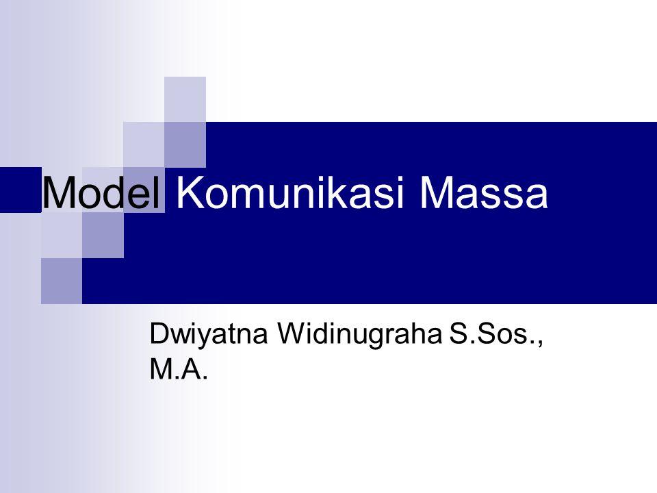 Model Komunikasi Massa Dwiyatna Widinugraha S.Sos., M.A.
