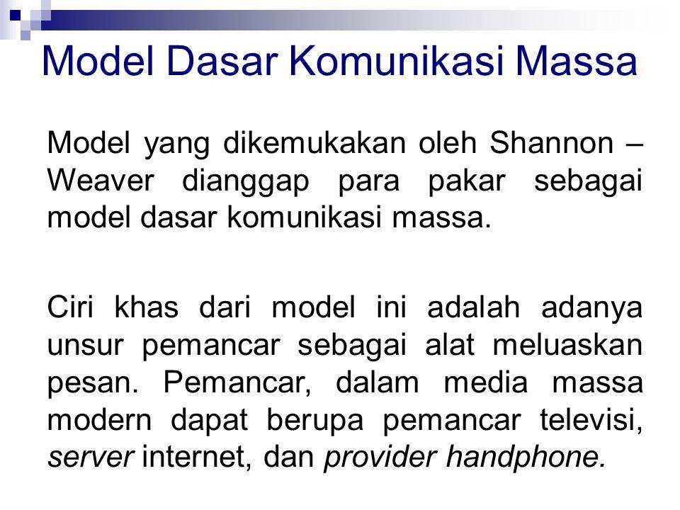 Model yang dikemukakan oleh Shannon – Weaver dianggap para pakar sebagai model dasar komunikasi massa. Ciri khas dari model ini adalah adanya unsur pe