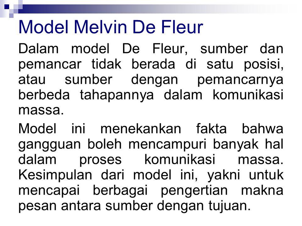 Dalam model De Fleur, sumber dan pemancar tidak berada di satu posisi, atau sumber dengan pemancarnya berbeda tahapannya dalam komunikasi massa. Model