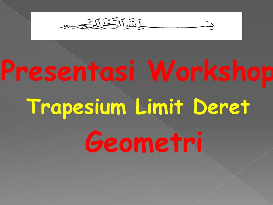 Presentasi Workshop Trapesium Limit Deret Geometri