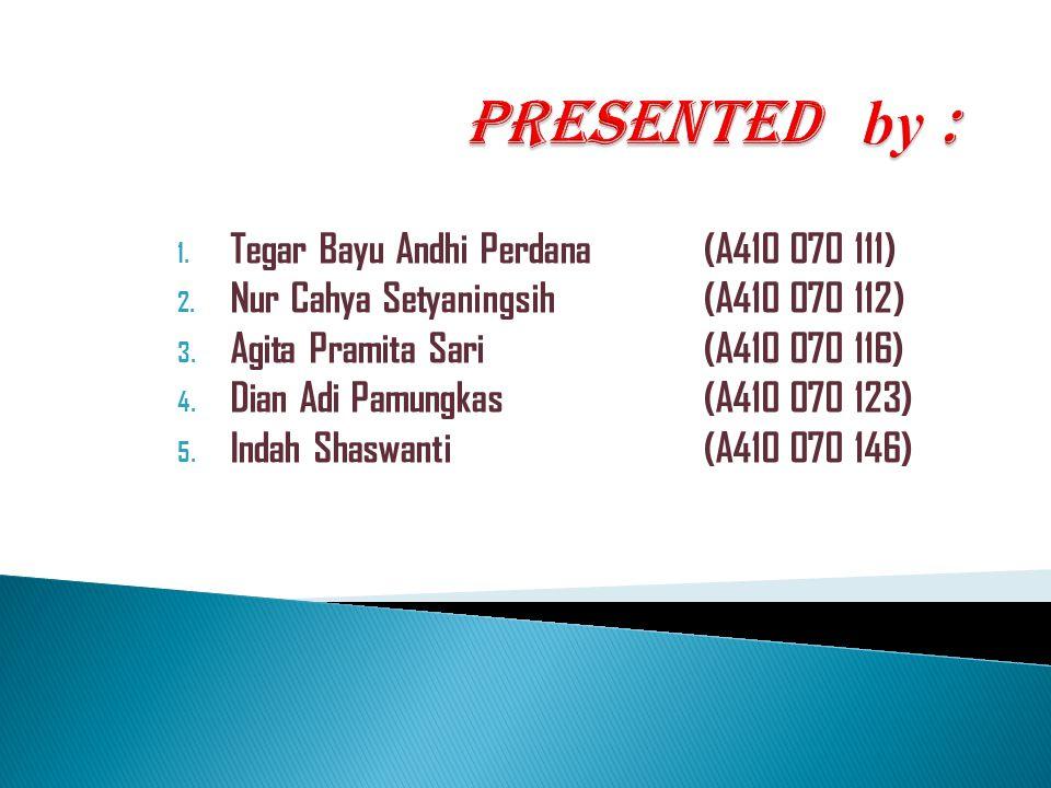 1. Tegar Bayu Andhi Perdana (A410 070 111) 2. Nur Cahya Setyaningsih(A410 070 112) 3. Agita Pramita Sari(A410 070 116) 4. Dian Adi Pamungkas(A410 070