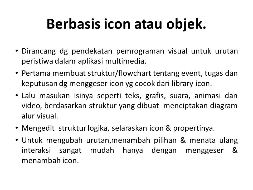 Berbasis icon atau objek. Dirancang dg pendekatan pemrograman visual untuk urutan peristiwa dalam aplikasi multimedia. Pertama membuat struktur/flowch
