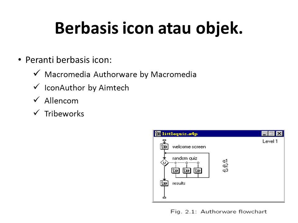 Berbasis icon atau objek. Peranti berbasis icon: Macromedia Authorware by Macromedia IconAuthor by Aimtech Allencom Tribeworks