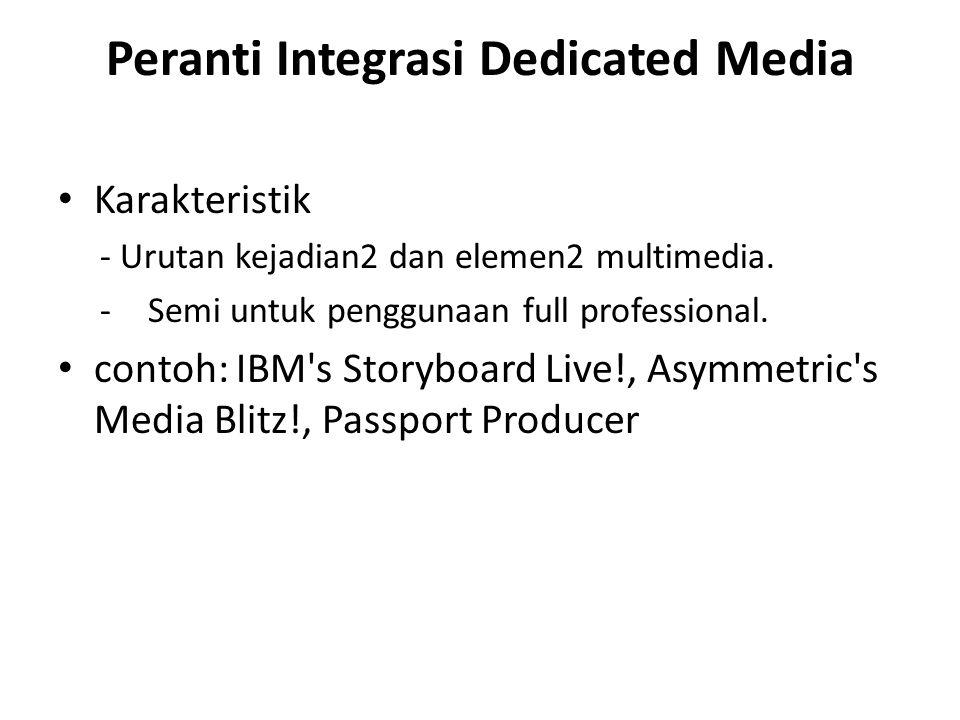 Peranti Integrasi Dedicated Media Karakteristik - Urutan kejadian2 dan elemen2 multimedia. -Semi untuk penggunaan full professional. contoh: IBM's Sto