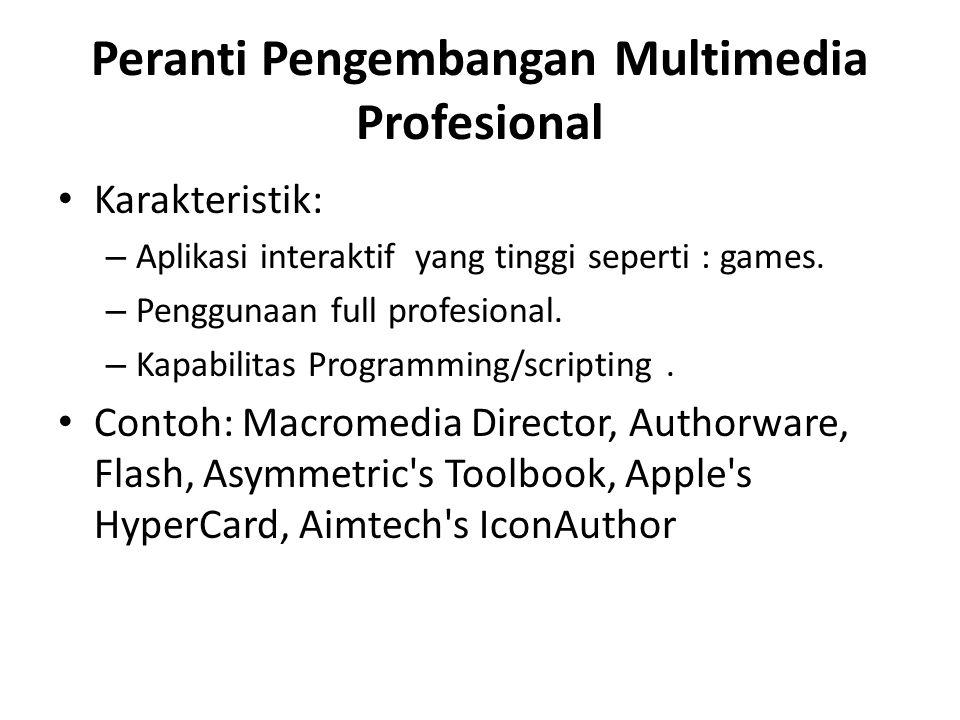 Peranti Pengembangan Multimedia Profesional Karakteristik: – Aplikasi interaktif yang tinggi seperti : games. – Penggunaan full profesional. – Kapabil