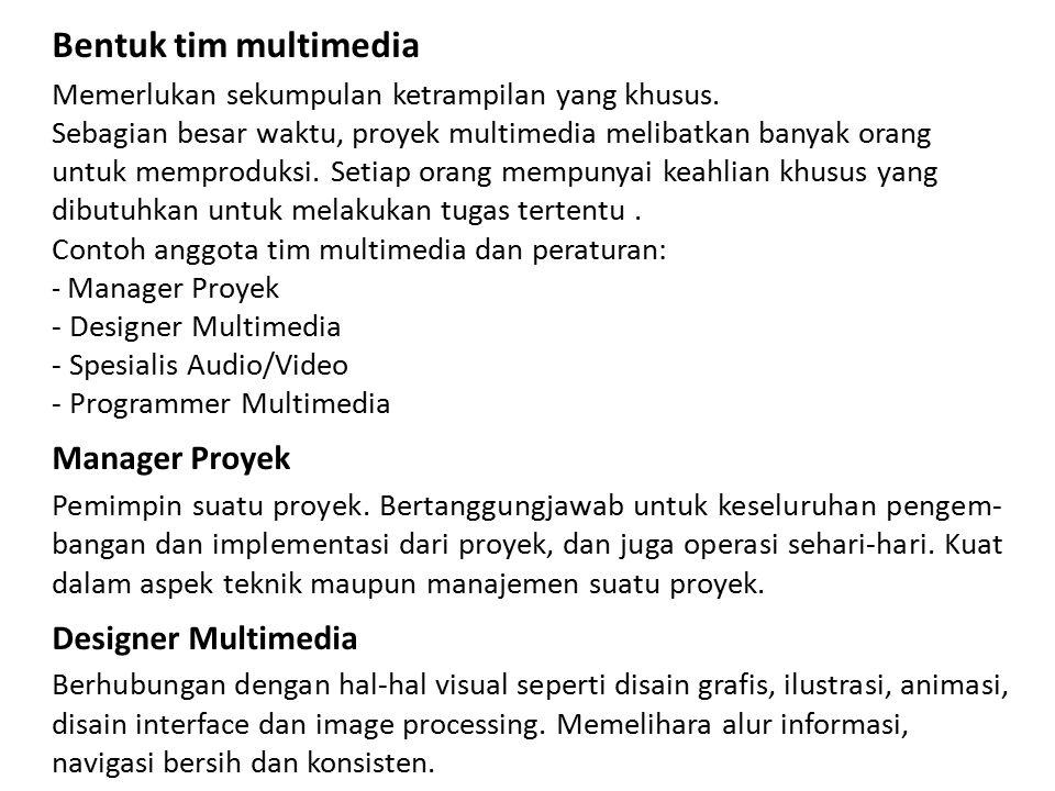 Bentuk tim multimedia Memerlukan sekumpulan ketrampilan yang khusus. Sebagian besar waktu, proyek multimedia melibatkan banyak orang untuk memproduksi