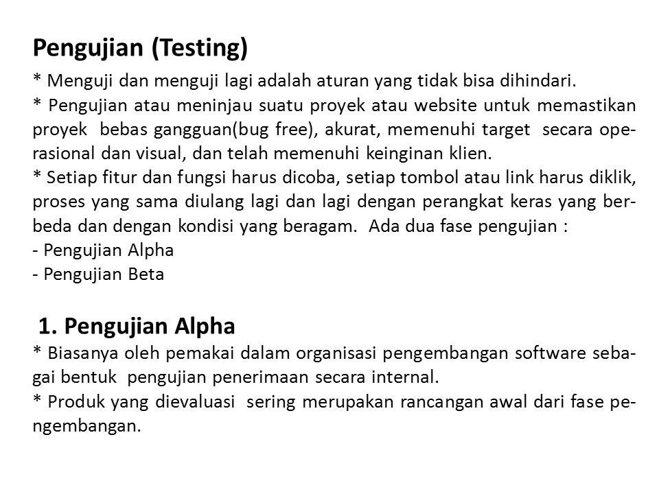 Pengujian (Testing) * Menguji dan menguji lagi adalah aturan yang tidak bisa dihindari. * Pengujian atau meninjau suatu proyek atau website untuk mema