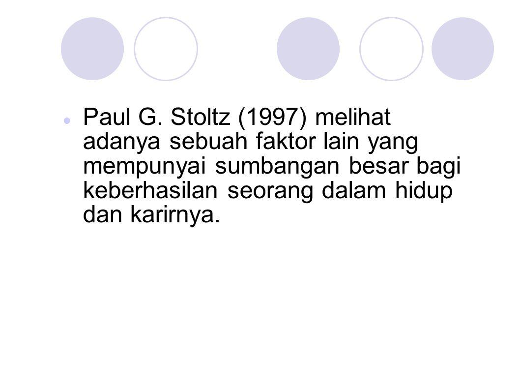 Paul G. Stoltz (1997) melihat adanya sebuah faktor lain yang mempunyai sumbangan besar bagi keberhasilan seorang dalam hidup dan karirnya.