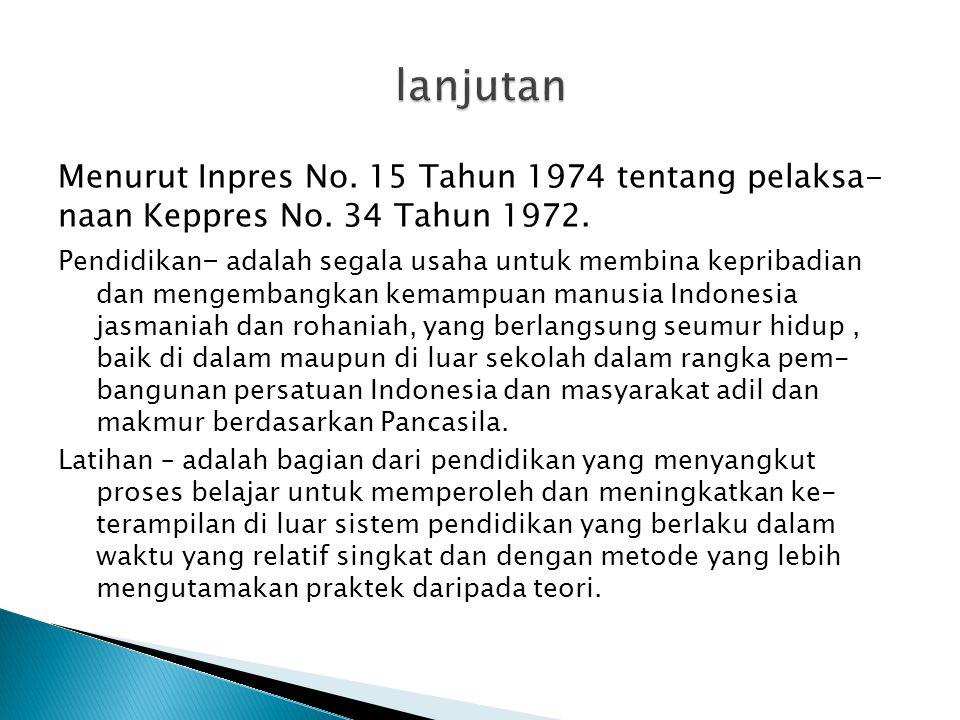Menurut Inpres No. 15 Tahun 1974 tentang pelaksa- naan Keppres No. 34 Tahun 1972. Pendidikan – adalah segala usaha untuk membina kepribadian dan menge