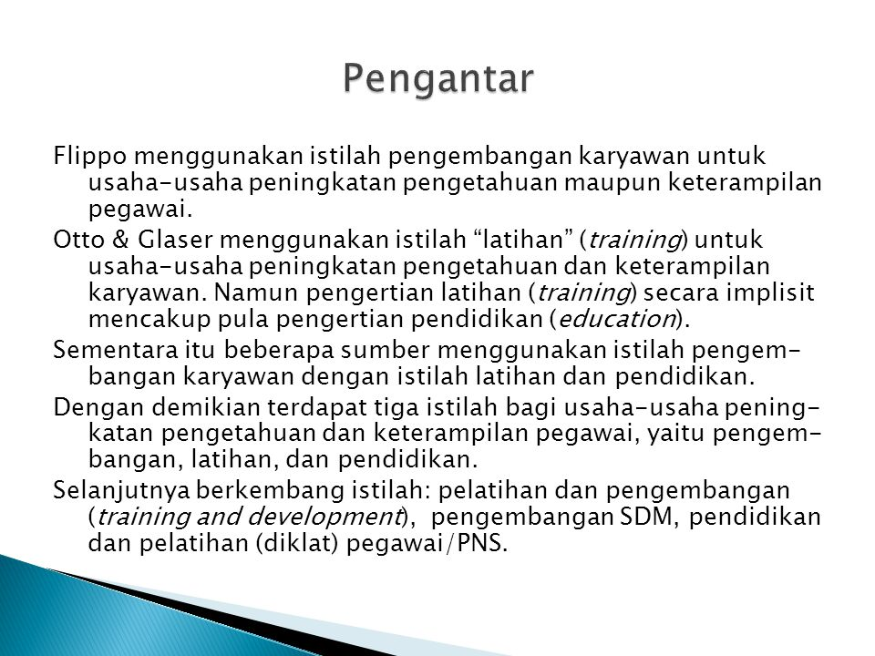 Pengertian Pelatihan -- training is defined as the effort to increase the knowledge, skills, and abilities (KSAs) of employees and managers so that they can better do their jobs.