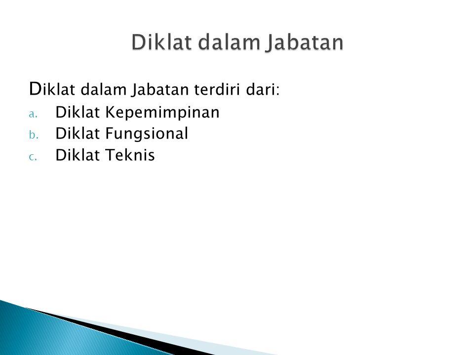 D iklat dalam Jabatan terdiri dari: a. Diklat Kepemimpinan b. Diklat Fungsional c. Diklat Teknis