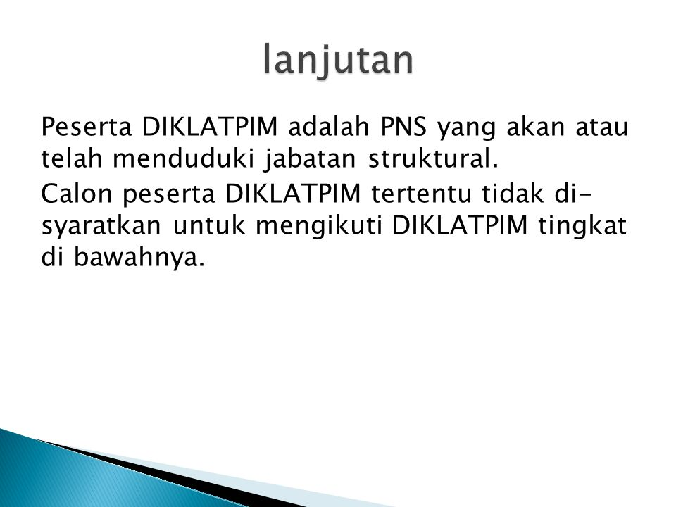 Peserta DIKLATPIM adalah PNS yang akan atau telah menduduki jabatan struktural. Calon peserta DIKLATPIM tertentu tidak di- syaratkan untuk mengikuti D