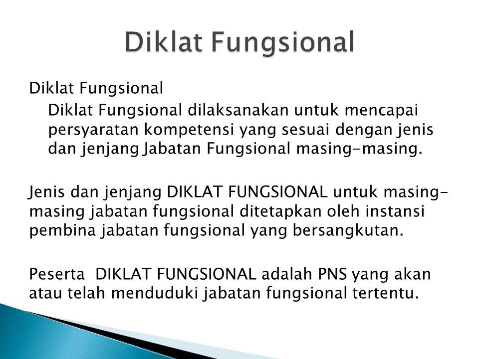 Diklat Fungsional Diklat Fungsional dilaksanakan untuk mencapai persyaratan kompetensi yang sesuai dengan jenis dan jenjang Jabatan Fungsional masing-