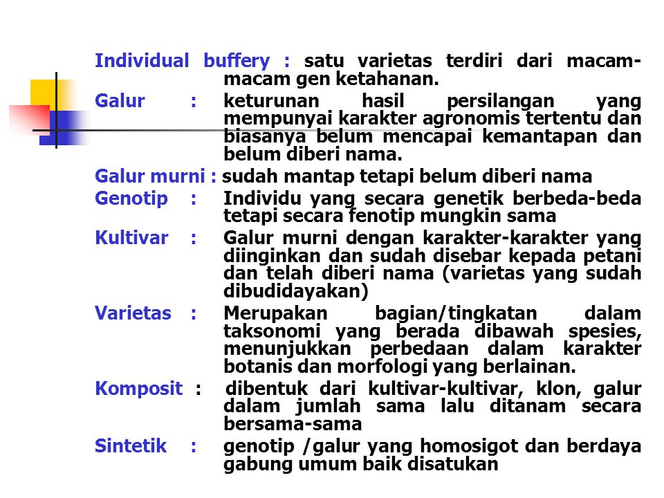 Individual buffery : satu varietas terdiri dari macam- macam gen ketahanan. Galur : keturunan hasil persilangan yang mempunyai karakter agronomis tert