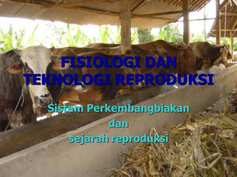 FISIOLOGI DAN TEKNOLOGI REPRODUKSI Sistem Perkembangbiakan dan sejarah reproduksi