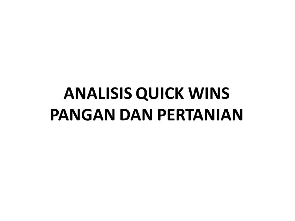 ANALISIS QUICK WINS PANGAN DAN PERTANIAN