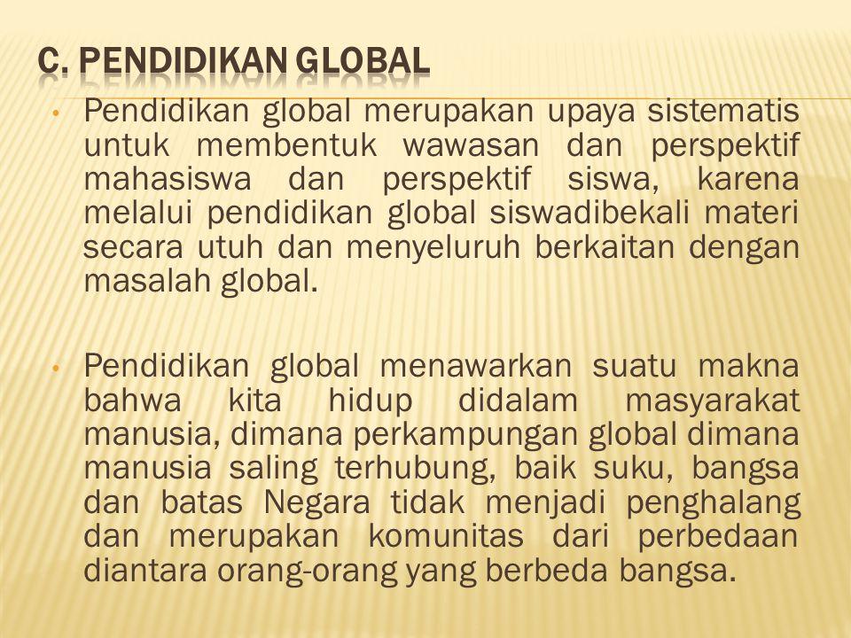 Pendidikan global merupakan upaya sistematis untuk membentuk wawasan dan perspektif mahasiswa dan perspektif siswa, karena melalui pendidikan global s