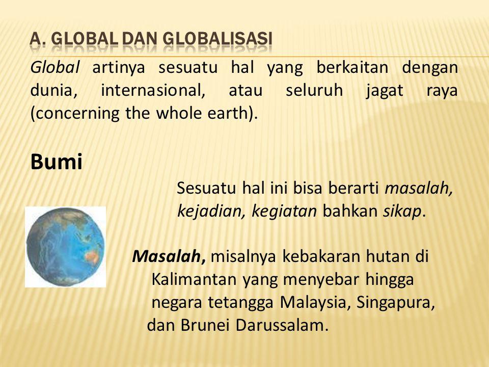 Global artinya sesuatu hal yang berkaitan dengan dunia, internasional, atau seluruh jagat raya (concerning the whole earth). Bumi Sesuatu hal ini bisa