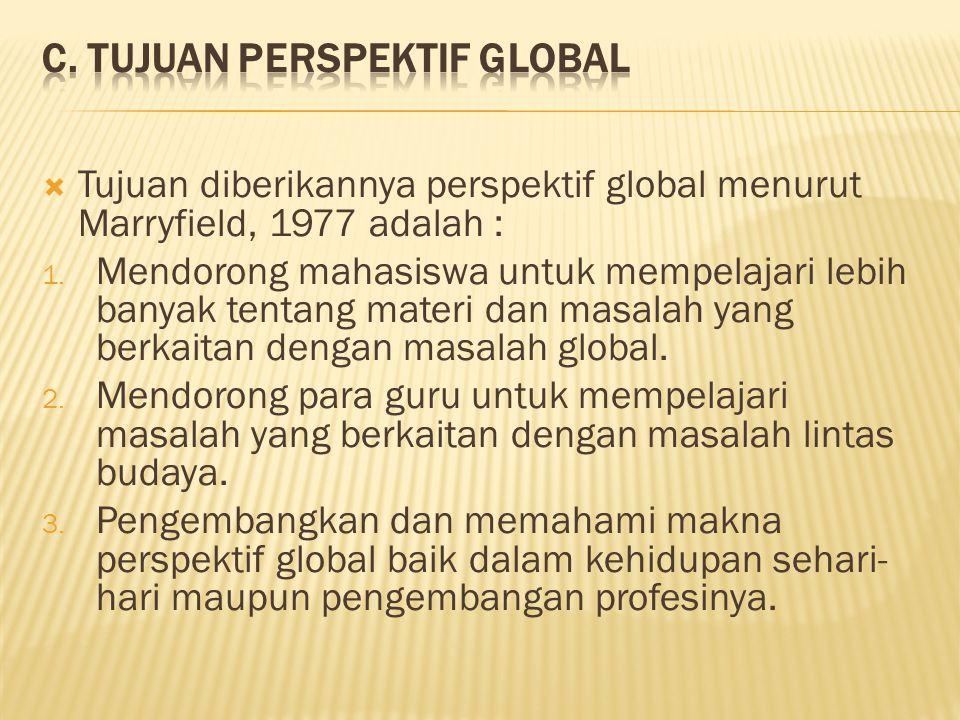  Tujuan diberikannya perspektif global menurut Marryfield, 1977 adalah : 1. Mendorong mahasiswa untuk mempelajari lebih banyak tentang materi dan mas