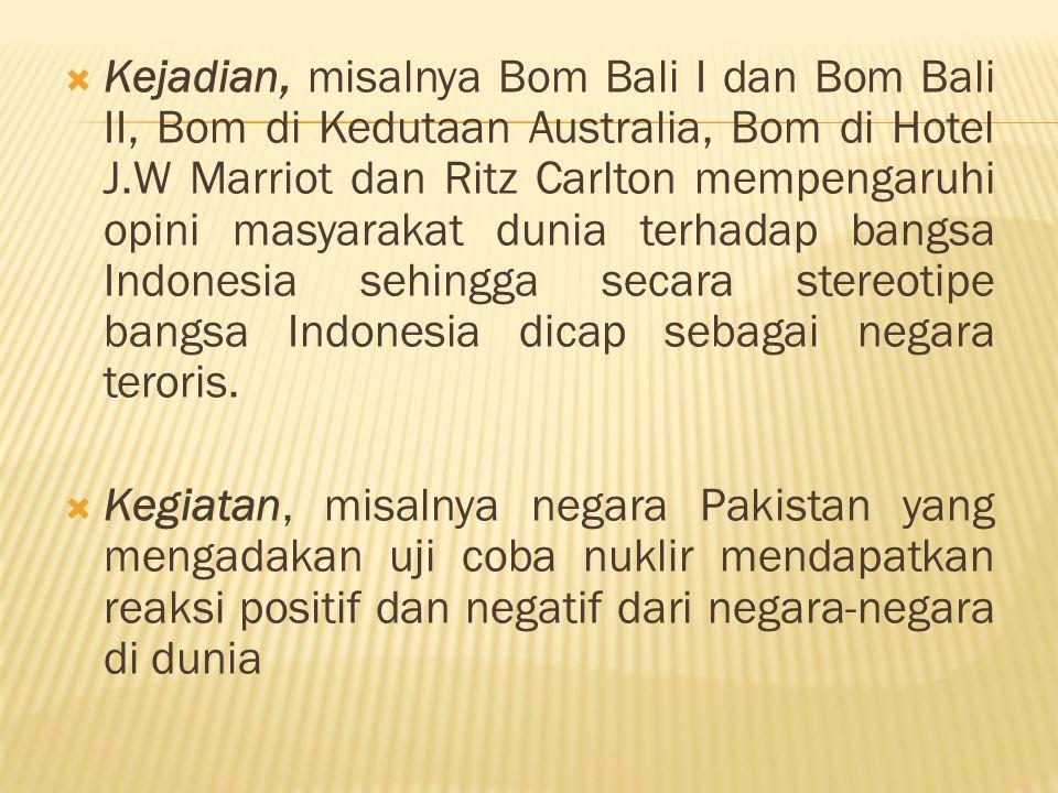  Kejadian, misalnya Bom Bali I dan Bom Bali II, Bom di Kedutaan Australia, Bom di Hotel J.W Marriot dan Ritz Carlton mempengaruhi opini masyarakat du