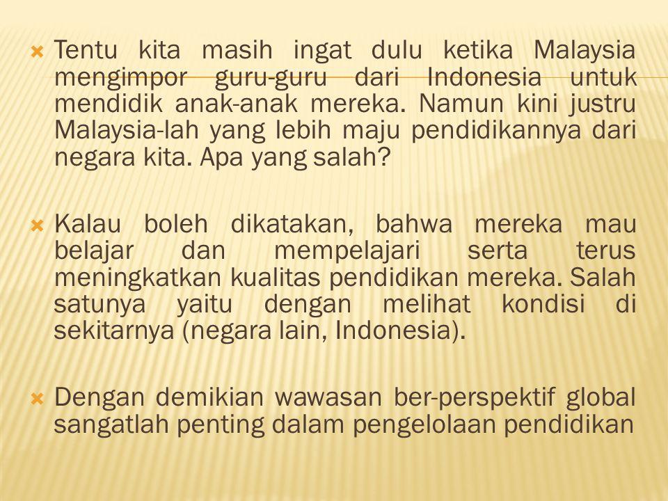  Tentu kita masih ingat dulu ketika Malaysia mengimpor guru-guru dari Indonesia untuk mendidik anak-anak mereka. Namun kini justru Malaysia-lah yang