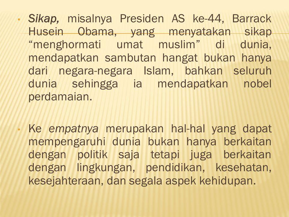 """Sikap, misalnya Presiden AS ke-44, Barrack Husein Obama, yang menyatakan sikap """"menghormati umat muslim"""" di dunia, mendapatkan sambutan hangat bukan h"""