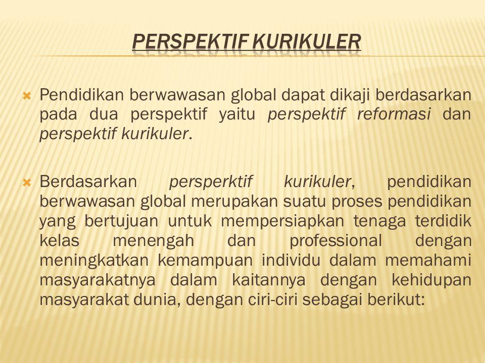  Pendidikan berwawasan global dapat dikaji berdasarkan pada dua perspektif yaitu perspektif reformasi dan perspektif kurikuler.  Berdasarkan persper