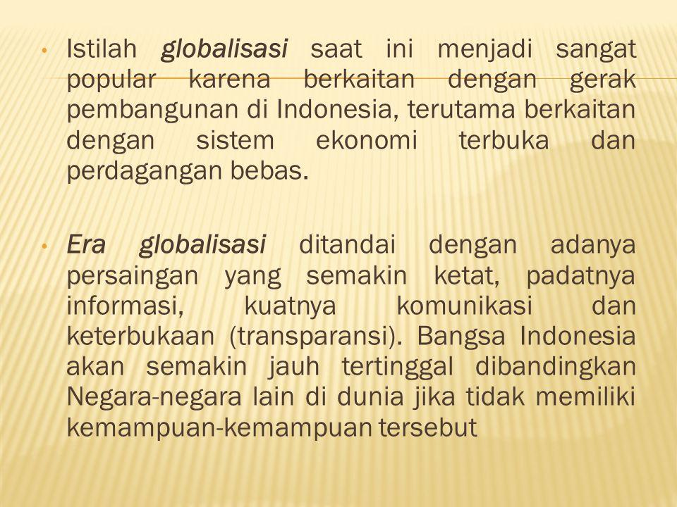 Istilah globalisasi saat ini menjadi sangat popular karena berkaitan dengan gerak pembangunan di Indonesia, terutama berkaitan dengan sistem ekonomi t
