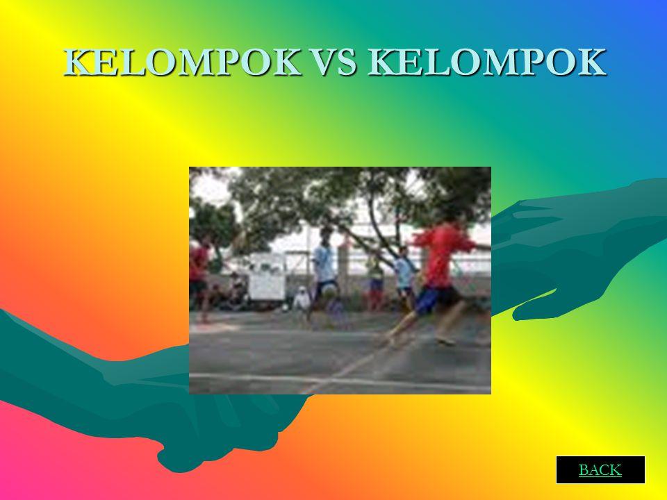 KELOMPOK VS KELOMPOK BACK