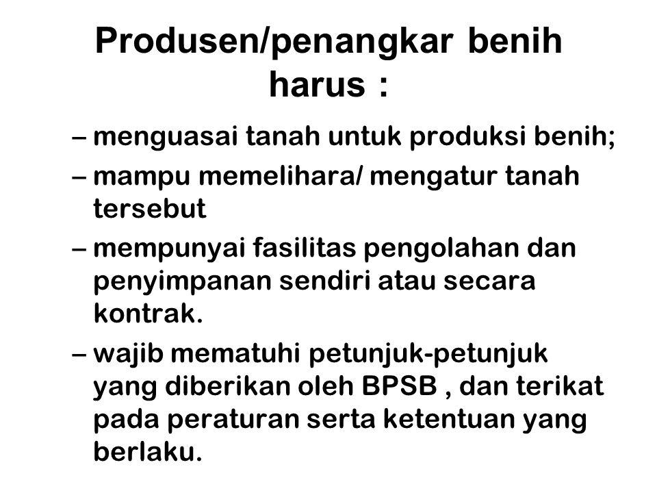 Produsen/penangkar benih harus : –menguasai tanah untuk produksi benih; –mampu memelihara/ mengatur tanah tersebut –mempunyai fasilitas pengolahan dan
