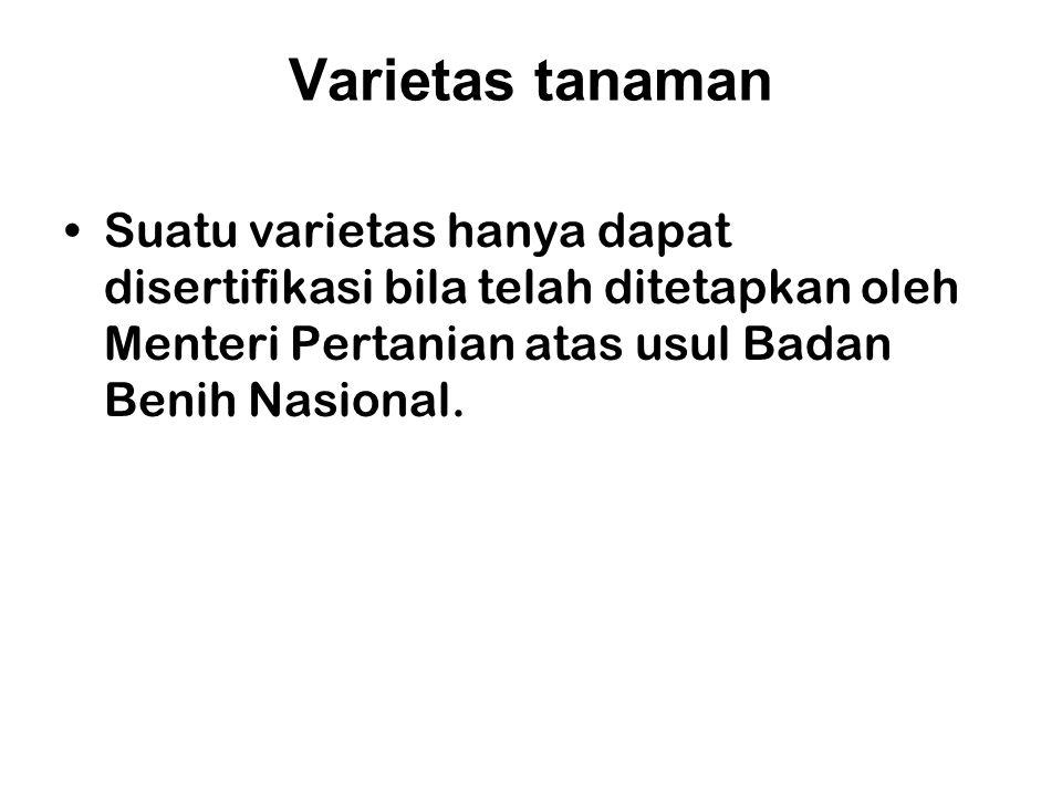 Varietas tanaman Suatu varietas hanya dapat disertifikasi bila telah ditetapkan oleh Menteri Pertanian atas usul Badan Benih Nasional.