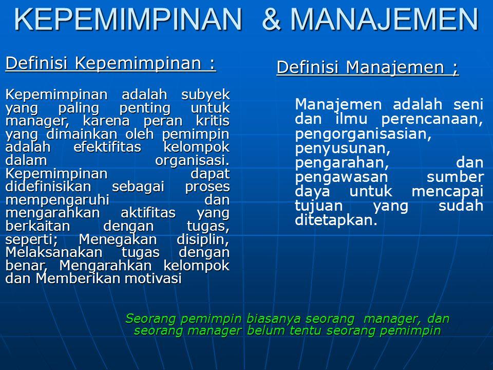KEPEMIMPINAN & MANAJEMEN Definisi Kepemimpinan : Kepemimpinan adalah subyek yang paling penting untuk manager, karena peran kritis yang dimainkan oleh