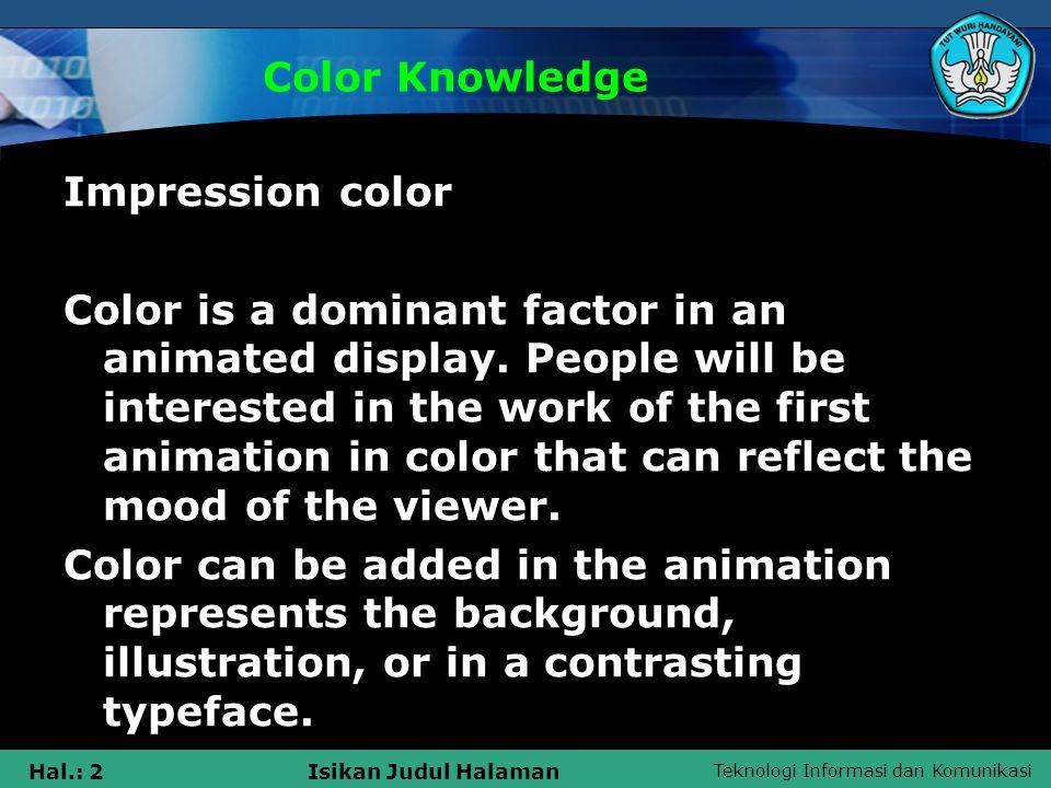 Teknologi Informasi dan Komunikasi Hal.: 23Isikan Judul Halaman Warna dalam Cahaya Dimensi warna Philip Otto Runge menggambarkan warna 3 dimensi, yaitu hue, saturasi, dan kecerahan dalam bola warna (farbenkugel).
