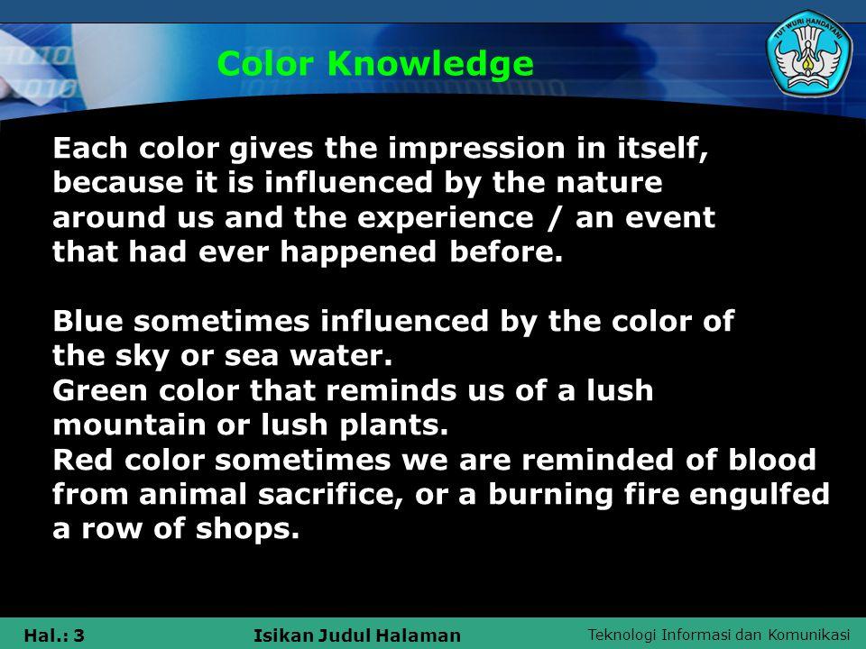 Teknologi Informasi dan Komunikasi Hal.: 24Isikan Judul Halaman Warna Dalam Komputer Layar komputer mempunyai tampilan warna dengan media cahaya, sedangkan printer menghasilkan warna dengan cat.