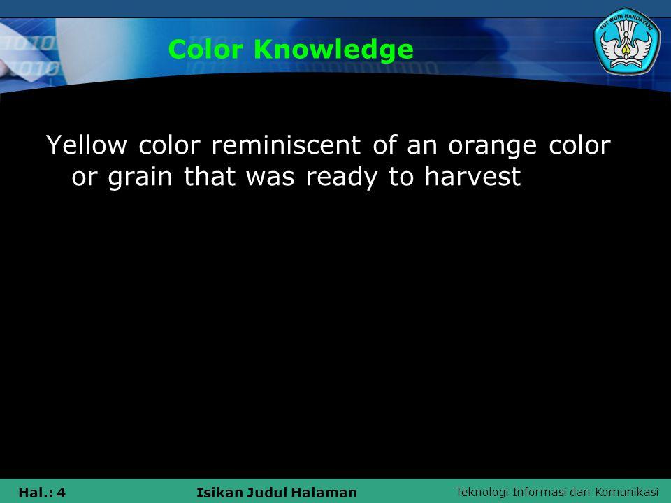 Teknologi Informasi dan Komunikasi Hal.: 5Isikan Judul Halaman COMPOSITE COLOR We know of two color groups, namely the hot colors (red, orange, yellow) and cool colors (green, blue, purple).