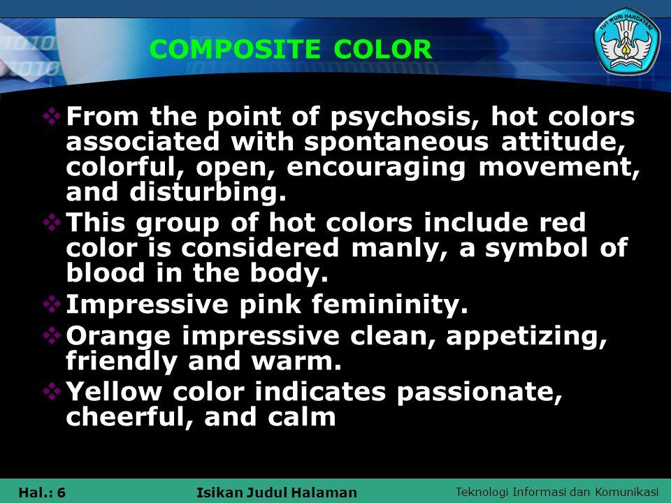 Teknologi Informasi dan Komunikasi Hal.: 17Isikan Judul Halaman PENERAPAN WARNA Warna Sebagai Daya Tarik Warna mempunyai daya tarik yang tinggi, khususnya warna-warna yang cerah.