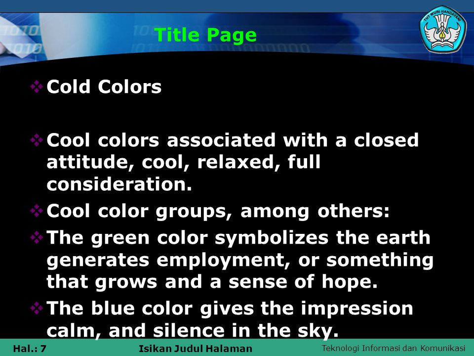 Teknologi Informasi dan Komunikasi Hal.: 7Isikan Judul Halaman Title Page  Cold Colors  Cool colors associated with a closed attitude, cool, relaxed