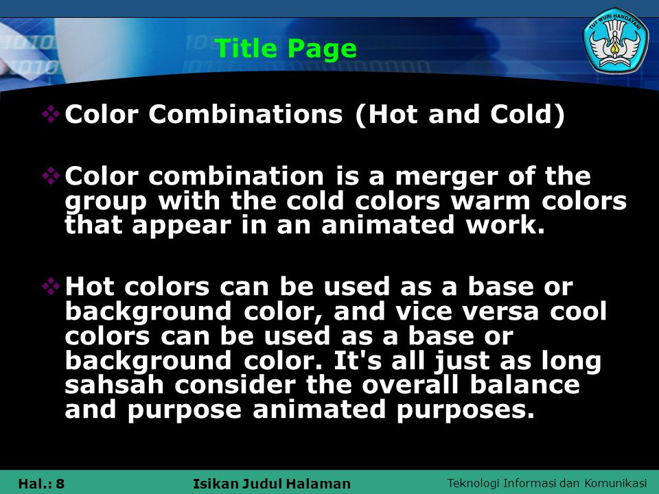 Teknologi Informasi dan Komunikasi Hal.: 8Isikan Judul Halaman Title Page  Color Combinations (Hot and Cold)  Color combination is a merger of the g