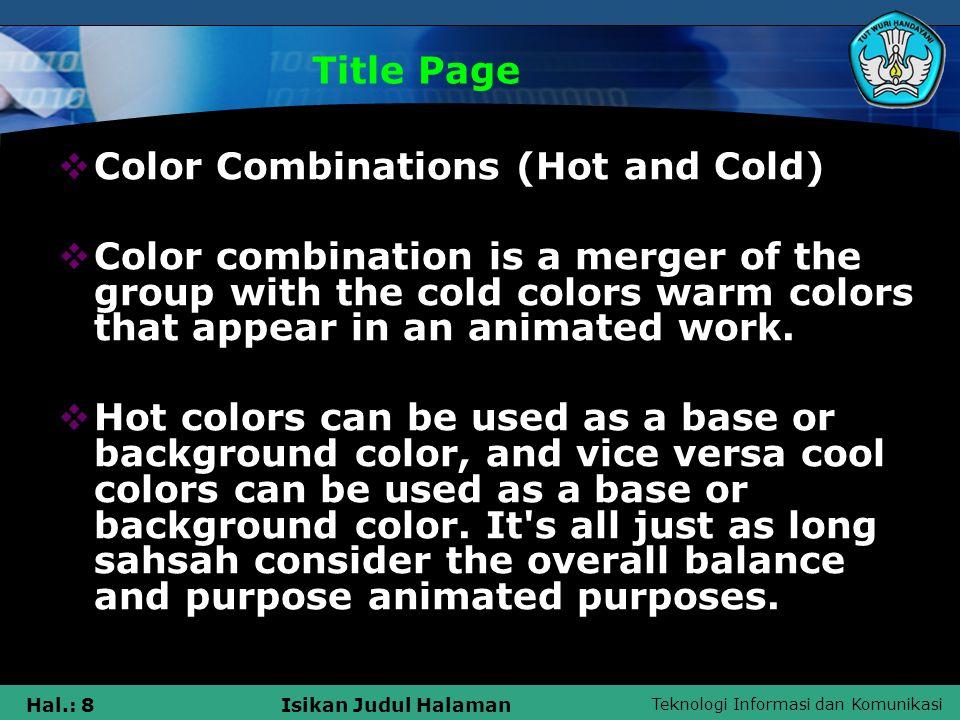 Teknologi Informasi dan Komunikasi Hal.: 19Isikan Judul Halaman Warna dalam Cahaya Penggabungan warna kuning meru-pakan campuran antara warna hijau dan merah, hal ini disebut warna penjumlahan (color addition)