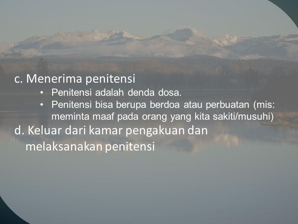 c. Menerima penitensi Penitensi adalah denda dosa. Penitensi bisa berupa berdoa atau perbuatan (mis: meminta maaf pada orang yang kita sakiti/musuhi)