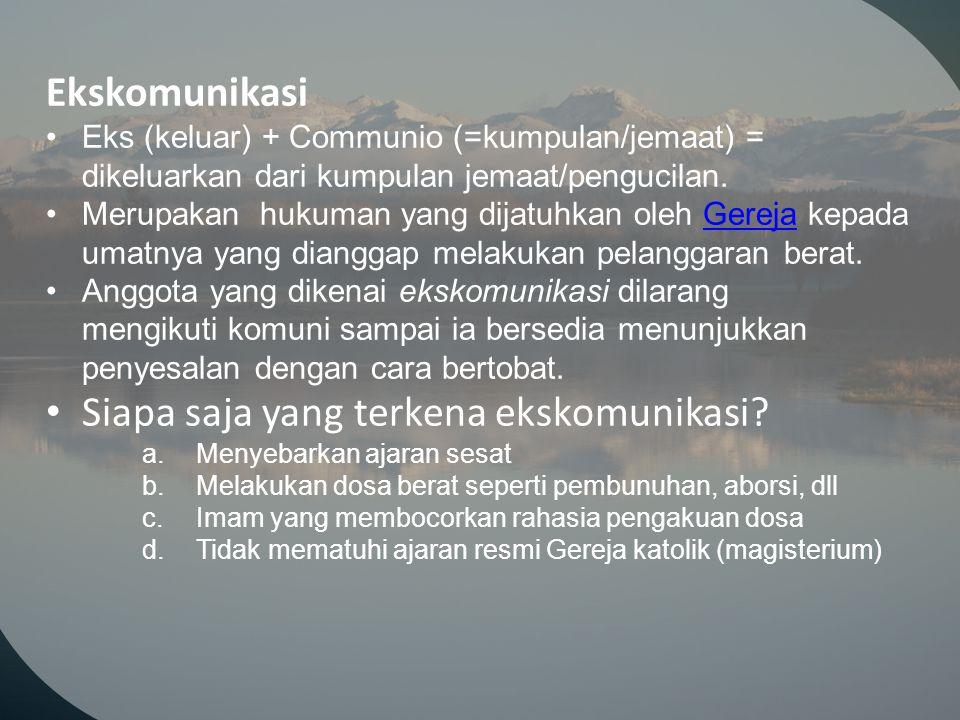Ekskomunikasi Eks (keluar) + Communio (=kumpulan/jemaat) = dikeluarkan dari kumpulan jemaat/pengucilan. Merupakan hukuman yang dijatuhkan oleh Gereja