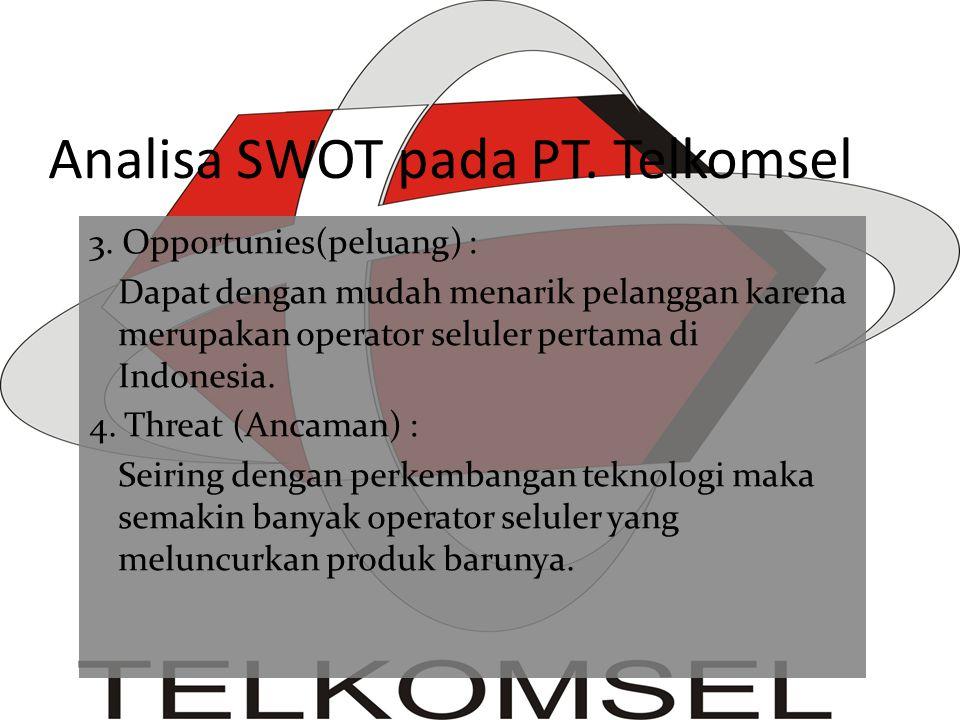 Analisa SWOT pada PT. Telkomsel 3. Opportunies(peluang) : Dapat dengan mudah menarik pelanggan karena merupakan operator seluler pertama di Indonesia.