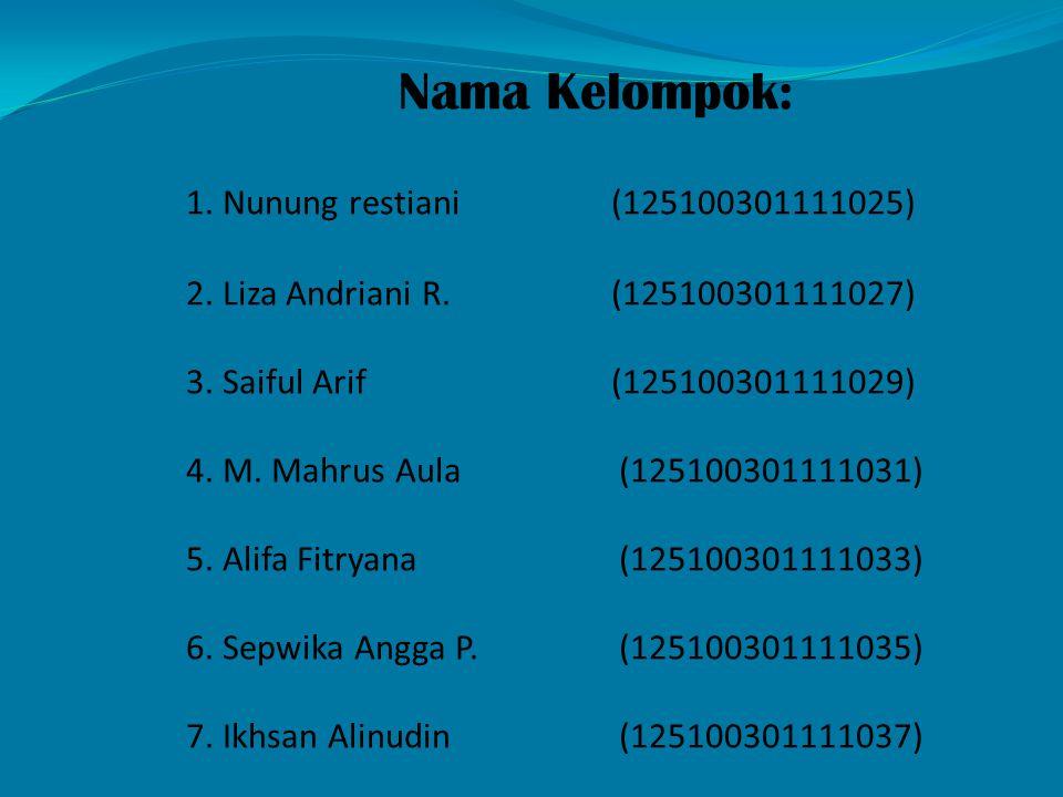 Nama Kelompok: 1. Nunung restiani(125100301111025) 2. Liza Andriani R.(125100301111027) 3. Saiful Arif(125100301111029) 4. M. Mahrus Aula (12510030111