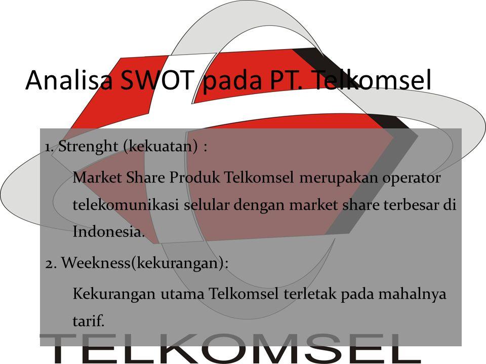 Analisa SWOT pada PT. Telkomsel 1. Strenght (kekuatan) : Market Share Produk Telkomsel merupakan operator telekomunikasi selular dengan market share t