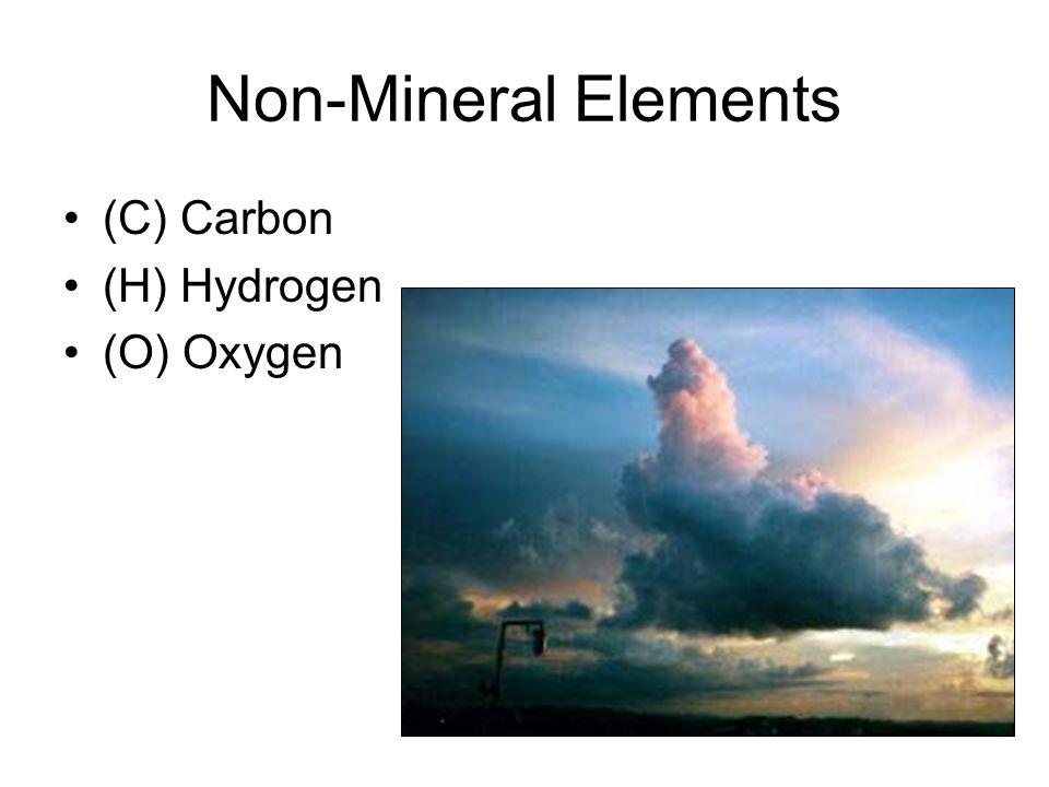 Non-Mineral Elements (C) Carbon (H) Hydrogen (O) Oxygen