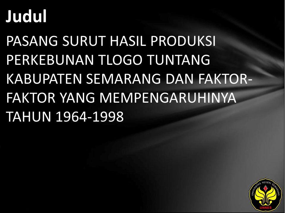 Judul PASANG SURUT HASIL PRODUKSI PERKEBUNAN TLOGO TUNTANG KABUPATEN SEMARANG DAN FAKTOR- FAKTOR YANG MEMPENGARUHINYA TAHUN 1964-1998